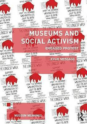 Museums and Social Activism. Engaged Protest by Message, Kylie (The Australian N