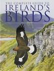 The Complete Guide to Irelands Birds by Eric Dempsey, Michael O'Clery (Hardback, 2002)