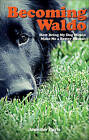 Becoming Waldo: How Being My Dog Would Make Me a Better Human by Jennifer A Carle (Paperback / softback, 2010)