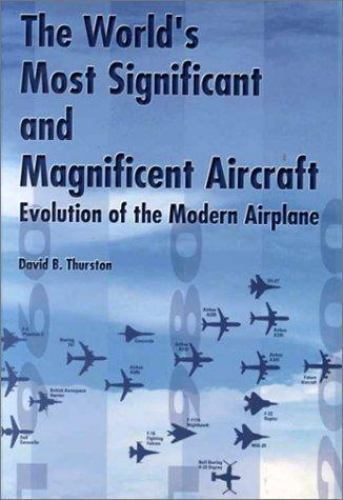 The World's Most Significant and Magnificent Aircraft : Evolution of the  Modern Airplane by David B  Thurston (2000, Paperback)