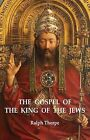 The Gospel of the King of the Jews by Ralph Thorpe (Paperback, 2011)