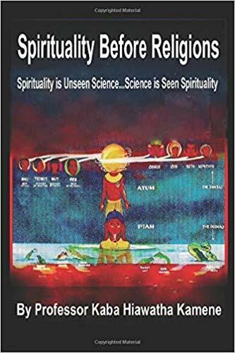 Spirituality Before Religions by Prof Kaba Hiawatha Kamene (2019, Paperback) 2