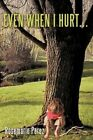 Even When I Hurt... 9781449006686 by Rosemarie Perez Paperback