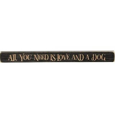 ALL YOU NEED IS LOVE AND A DOG~Engraved Country Sign Block Distressed