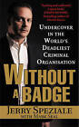 Without a Badge: Undercover in the World's Deadliest Criminal Organization by Mark Seal, Jerry Speziale (Paperback, 2004)