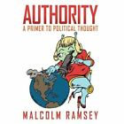 Authority: A Primer to Political Thought by Malcolm Ramsey (Hardback, 2012)
