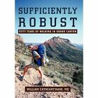 Sufficiently Robust Fifty Years of Walking in Grand Canyon Paperback – 9 Sep 2010