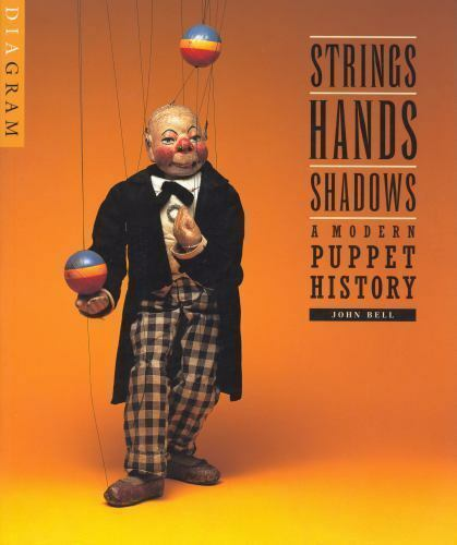 Strings  Hands  Shadows   A Modern Puppet History By Detroit Institute Of Arts Staff And John