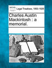 Charles Austin Mackintosh: A Memorial. by Gale, Making of Modern Law (Paperback / softback, 2011)