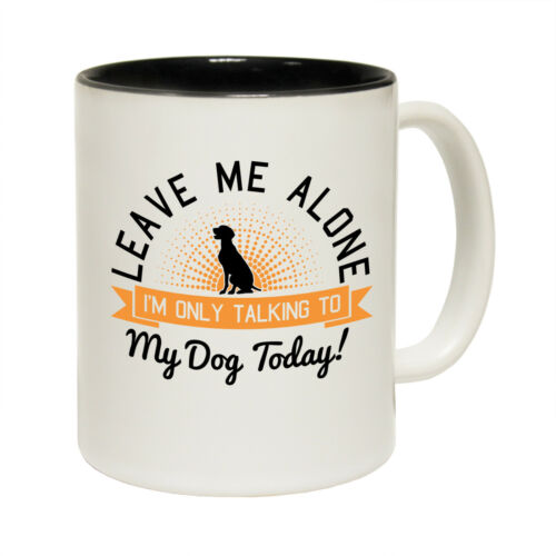 Leave Me Alone Dog Coffee Mug Cup puppy xmas funny birthday gift 123t present