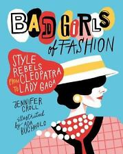 Bad Girls of Fashion: Style Rebels from Cleopatra to Lady Gaga by Croll, Jennif