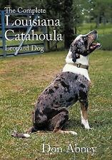 The Complete Louisiana Catahoula Leopard Dog by Don Abney (2011, Hardcover)