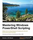 Mastering Windows PowerShell Scripting by Brenton J. W. Blawat (Paperback, 2015)