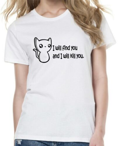 Ladies I WILL FIND YOU AND I WILL KILL YOU psycho-cat  T-shirt