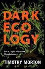 Dark Ecology von Timothy Morton (2016, Gebundene Ausgabe)