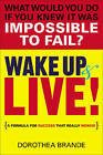 Wake Up and Live!: A Formula for Success That Really Works by Dorothea Brande (Paperback, 2013)