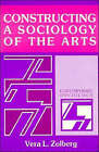 Constructing a Sociology of the Arts by Vera L. Zolberg (Paperback, 1990)