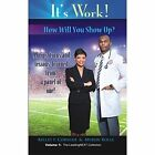 It S Work! How Will You Show Up?: 99 Tips, Turns, and Lessons Learned from a Panel of One by Myron L Rolle, Kelley F Cornish (Paperback / softback, 2014)