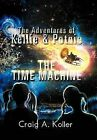 The Adventures of Kellie & Potnie - The Time Machine by Craig A Koller (Hardback, 2012)