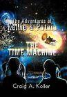The Adventures of Kellie & Potnie - The Time Machine by Craig A Koller (Hardback, 2012)