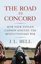 Journal of the American Revolution Bks.: The Road to Concord by J. L. Bell (2016, Hardcover)