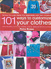 101 Ways to Customise Your Clothes by Petra Boase (Hardback, 2001)