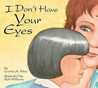 I Don't Have Your Eyes by Carrie A Kitze (Hardback, 2007)