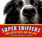 Super Sniffers: Dog Detectives on the Job by Dorothy Hinshaw Patent (Hardback, 2014)