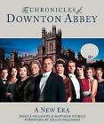 The Chronicles of Downton Abbey: A New Era by Jessica Fellowes (Hardback)