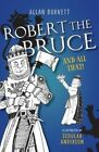 Robert the Bruce and All That by Alan Burnett (Paperback, 2016)