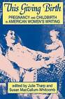 This Giving Birth: Pregnancy and Childbirth in American Women's Writing by THARP (Paperback, 2006)