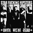 Until We're Dead [PA] by Star Fucking Hipsters (CD, Sep-2008, Fat Wreck Chords)