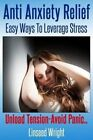Anti Anxiety Relief: Easy Ways to Leverage Stress by Aka Linseed Wright (Paperback / softback, 2014)