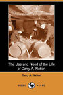 The Use and Need of the Life of Carry A. Nation (Dodo Press) by Carry Amelia Nation (Paperback / softback, 2007)