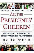 All the Presidents' Children: Triumph and Tragedy in the Lives of America's Firs