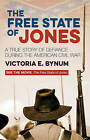The Free State of Jones: A True Story of Defiance During the American Civil War by Victoria E. Bynum (Paperback, 2016)