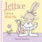 Lettice - Dance with Me by Mandy Stanley (Board book, 2004)