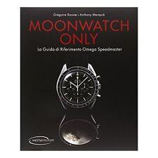 9782940506040 Moonwatch only. La guida di riferimento Omega Speedmaster - di Gré