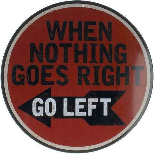 """When Nothing Goes Right Go Left 12/"""" Round Metal Sign Novelty Funny Home Decor"""