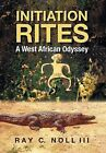 Initiation Rites: A West African Odyssey by Msw Lmsw Janice Riley, Ray C III Noll (Hardback, 2013)