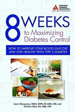 8 Weeks to Maximizing Diabetes Control: How to Improve Your Blood Glucose and