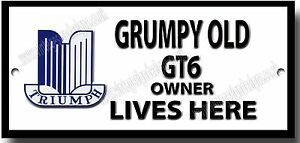 GRUMPY OLD TRIUMPH GT6 OWNER LIVES HERE METAL SIGN.CLASSIC TRIUMPH SPORTS CARS.