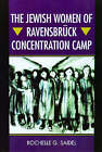 The Jewish Women of Ravensbruck Concentration Camp by Rochelle G. Saidel (Paperback, 2006)