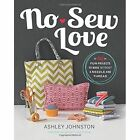 No-Sew Love: Fifty Fun Projects to Make Without a Needle and Thread by Ashley Johnston (Paperback, 2014)