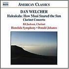 Daniel Welcher - Dan Welcher: Haleakala: How Maui Snared the Sun; Clarinet Concerto (2005)