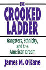 The Crooked Ladder: Gangsters, Ethnicity and the American Dream by James O'Kane (Paperback, 2002)