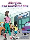 Allergies, and Awesome You: Believe You Can Get There Too! by Dr. Atul N. Shah the AmazingAllergist (Paperback, 2012)