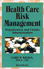 Health Care Risk Management: Organization and Claims Administration by Gary P. Kraus (Paperback, 2000)