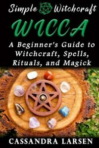 Wicca-A-Beginner-039-s-Guide-to-Witchcraft-Spells-Rituals-and-Magick-Paperb