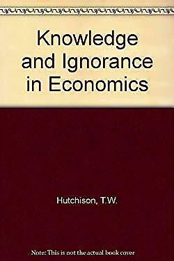 Knowledge and Ignorance in Economics by Hutchison, T. W.-ExLibrary